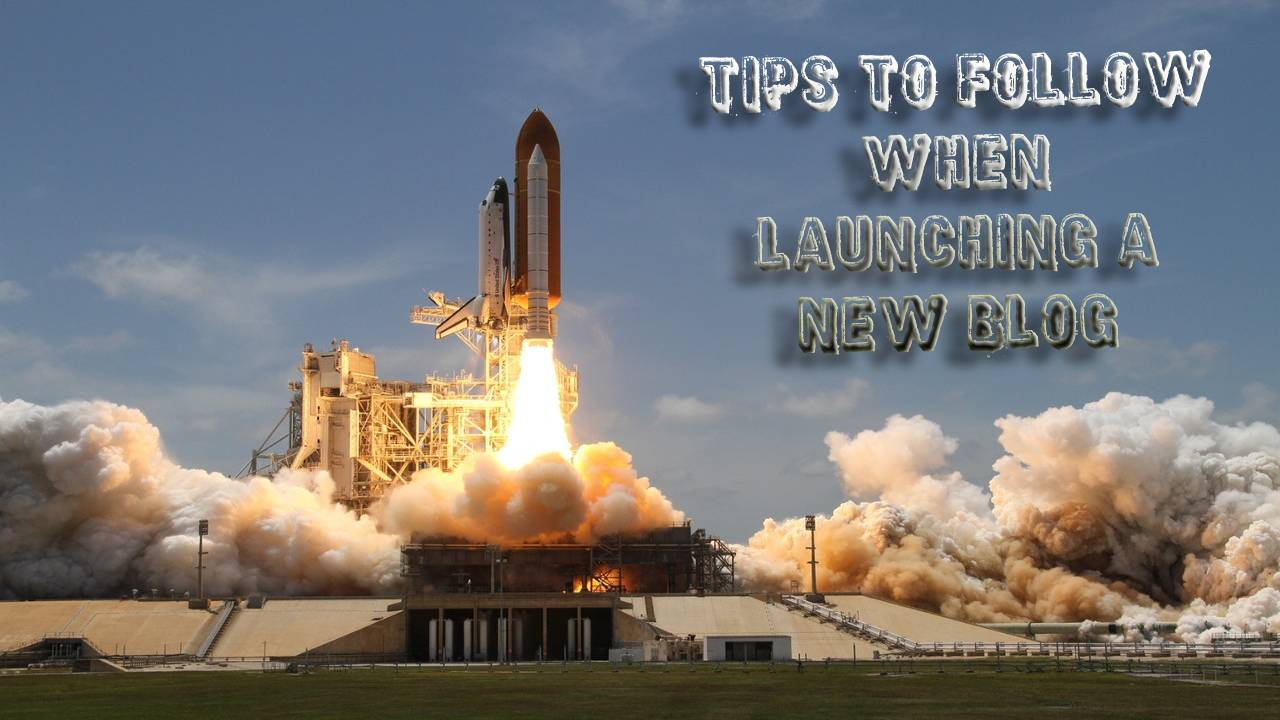 3 Useful Tips to Follow When Launching a New Blog