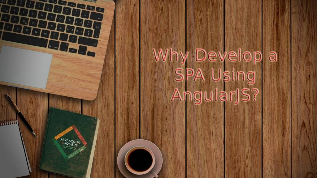 Why Develop a SPA Using AngularJS