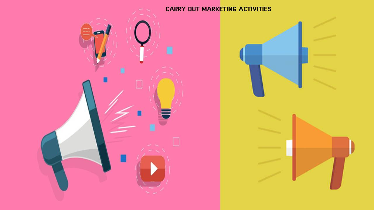HOW TO EFFECTIVELY CARRY OUT MARKETING ACTIVITIES