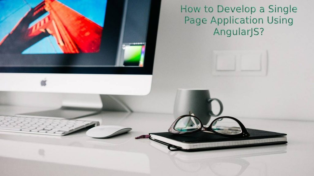How to Develop a Single Page Application Using AngularJS