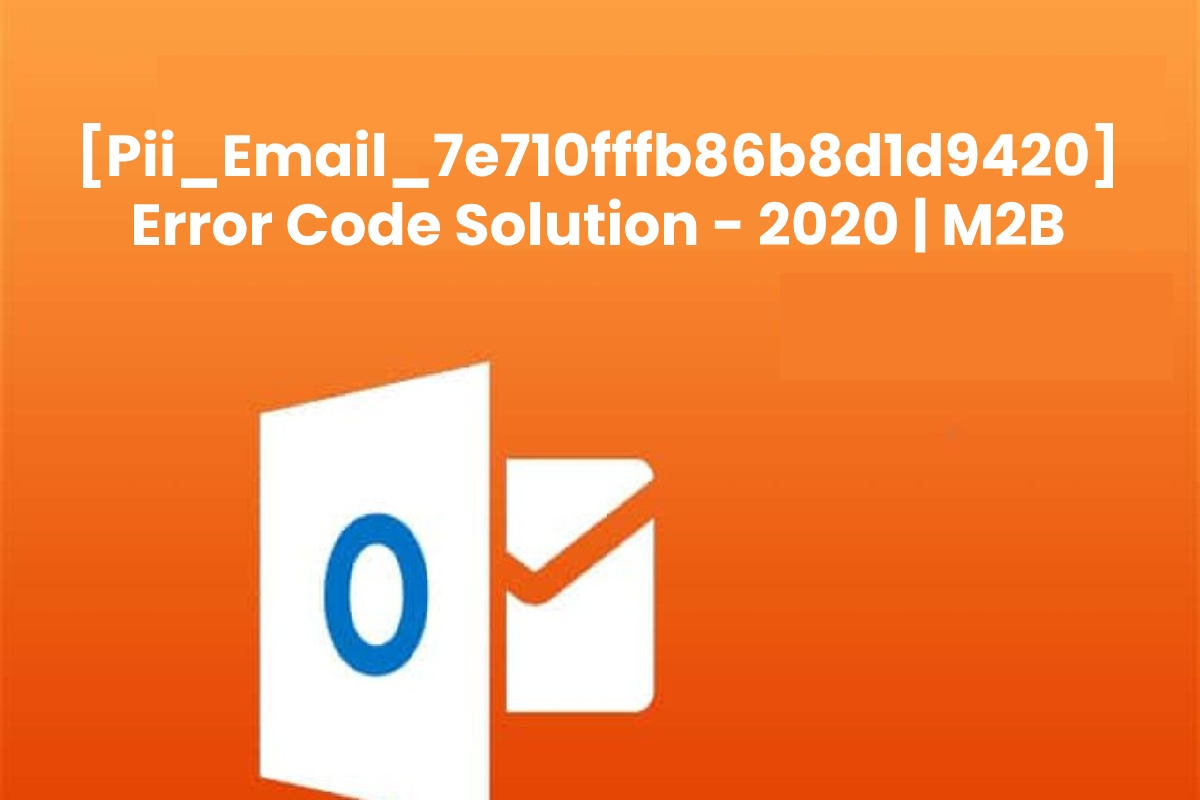How to Slove [Pii_Email_7e710fffb86b8d1d9420] Error Code in Microsoft Outlook?