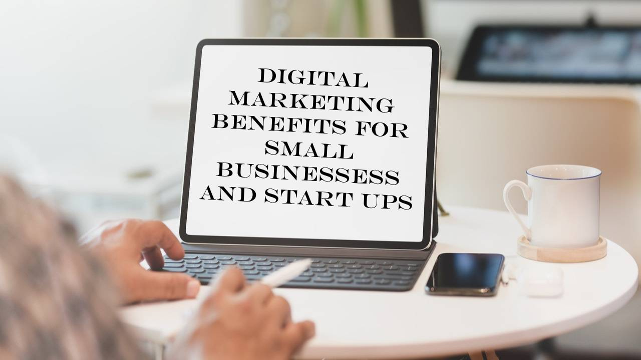 6 Tangible Benefits Small Businesses And Start-ups Gain By Using Digital Marketing