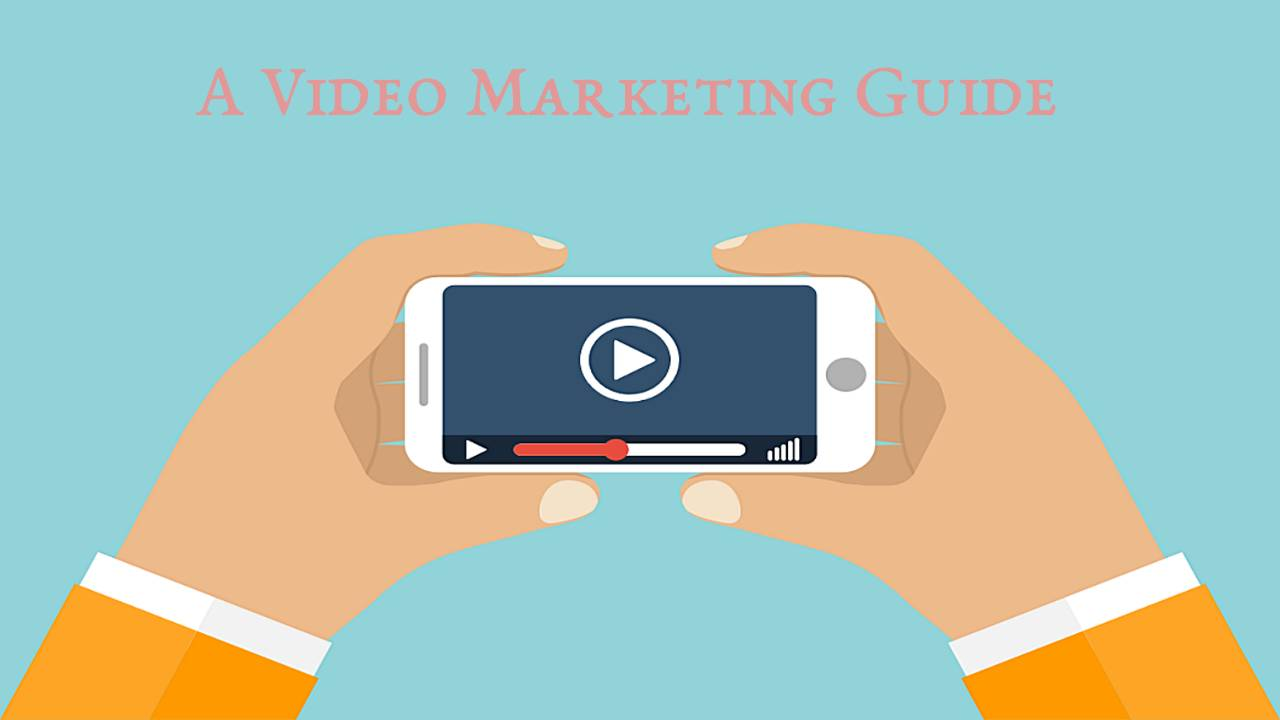 The Ins and Outs of Video Marketing – A Useful Guide for Everyone