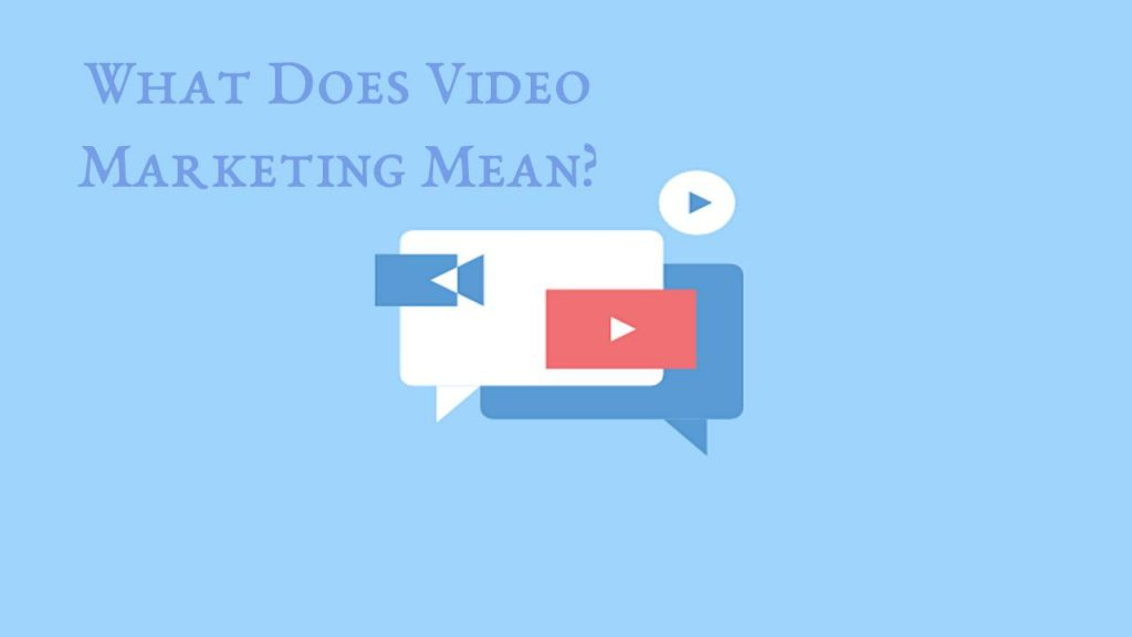 What Does Video Marketing Mean