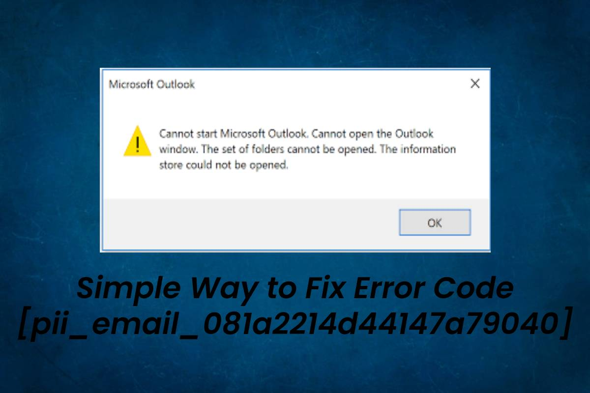 How to Fix Error Code [pii_email_081a2214d44147a79040]