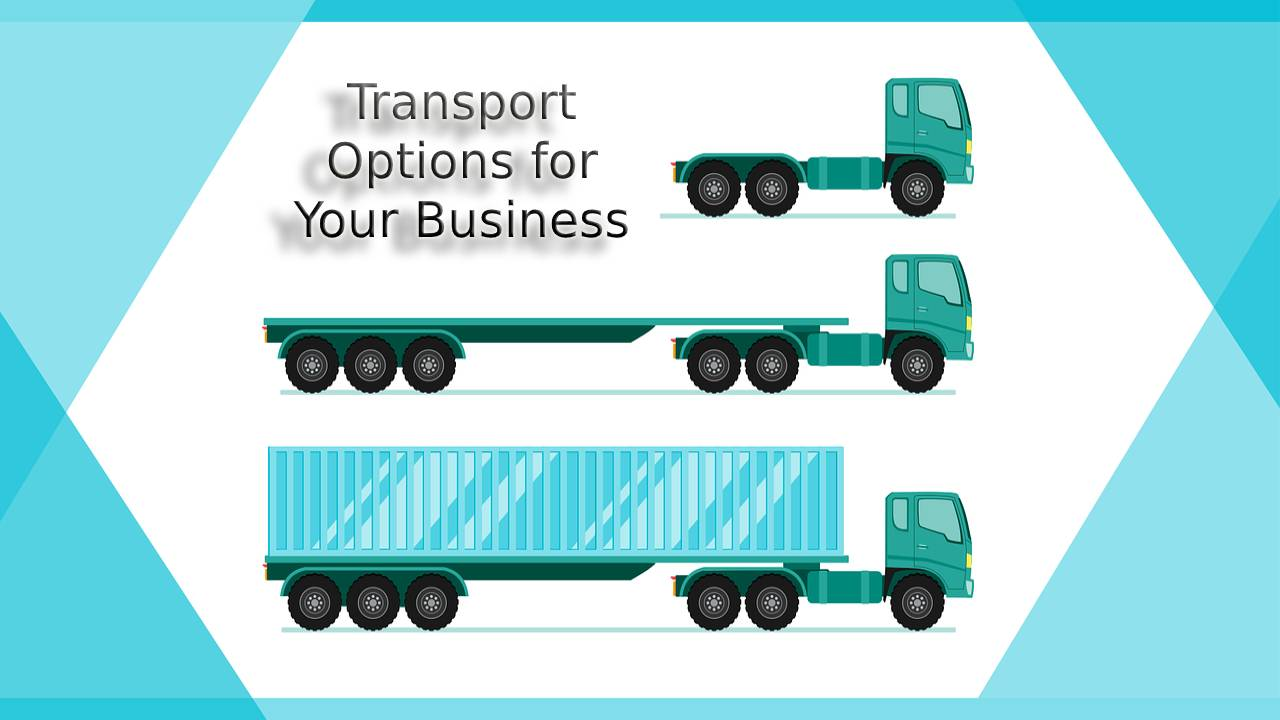 The Best Option to Transport Your Product for Your Business