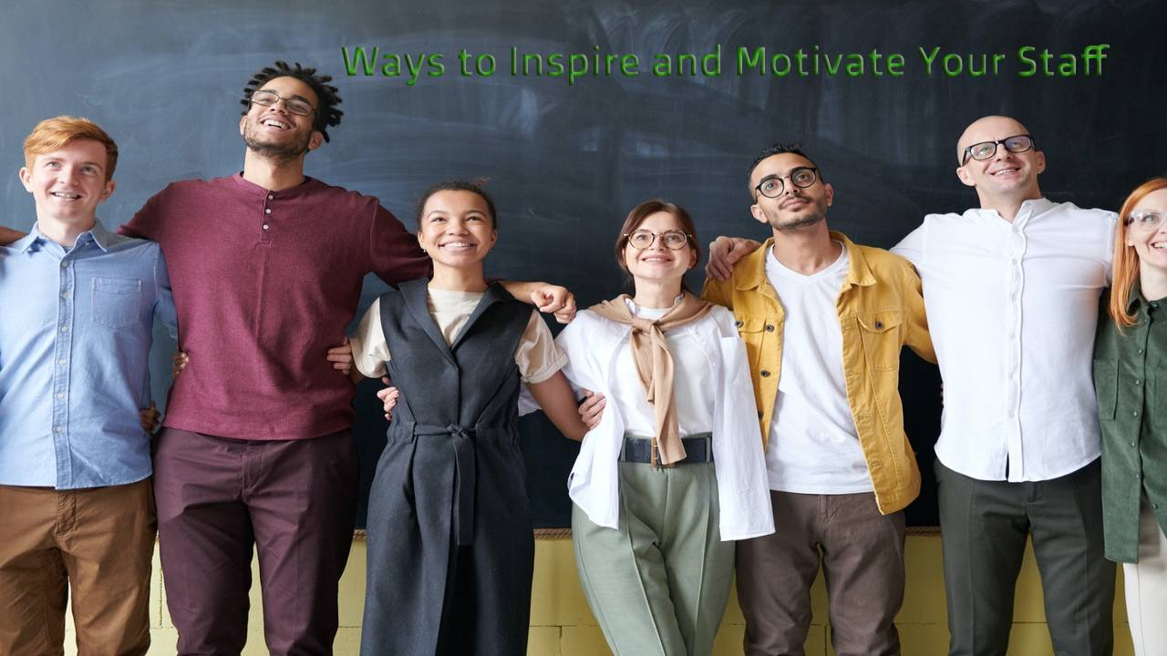 Unique Ways to Inspire and Motivate Your Staff