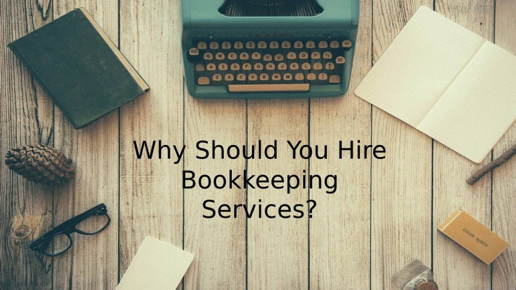 Why Should You Hire Bookkeeping Services
