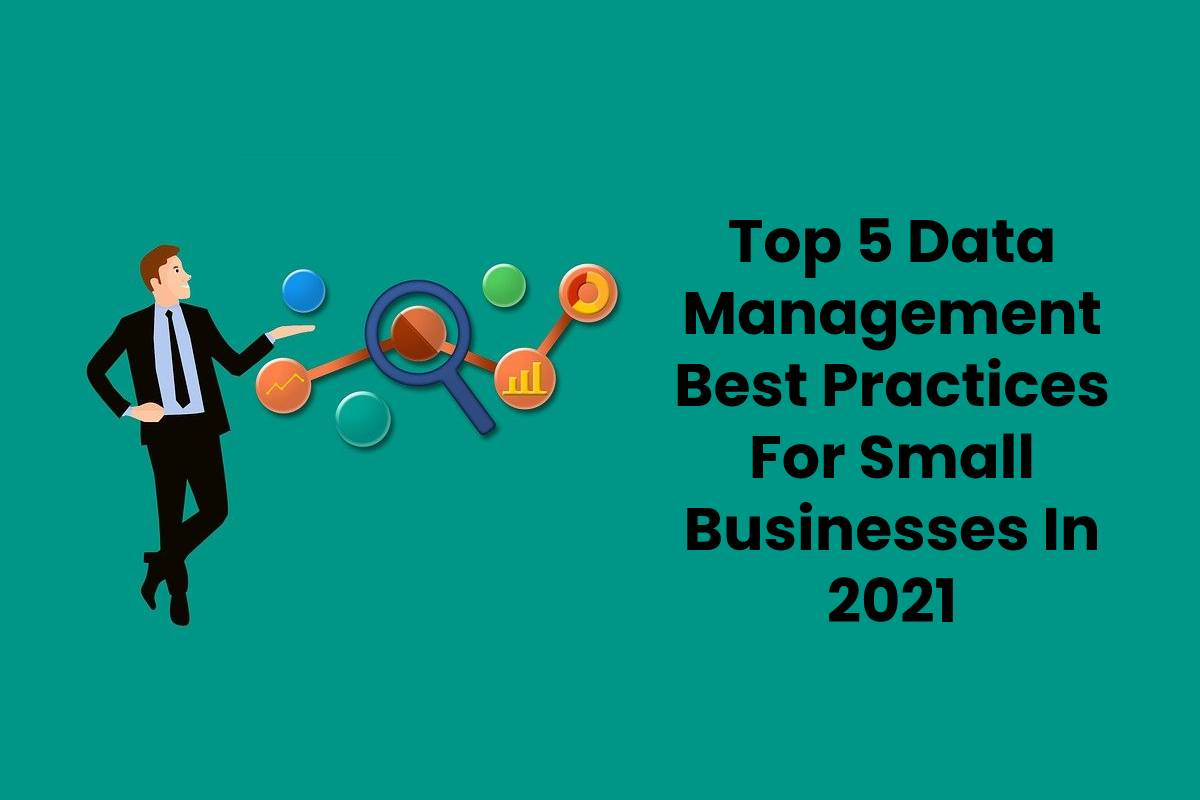Top 5 Data Management Best Practices For Small Businesses In 2021
