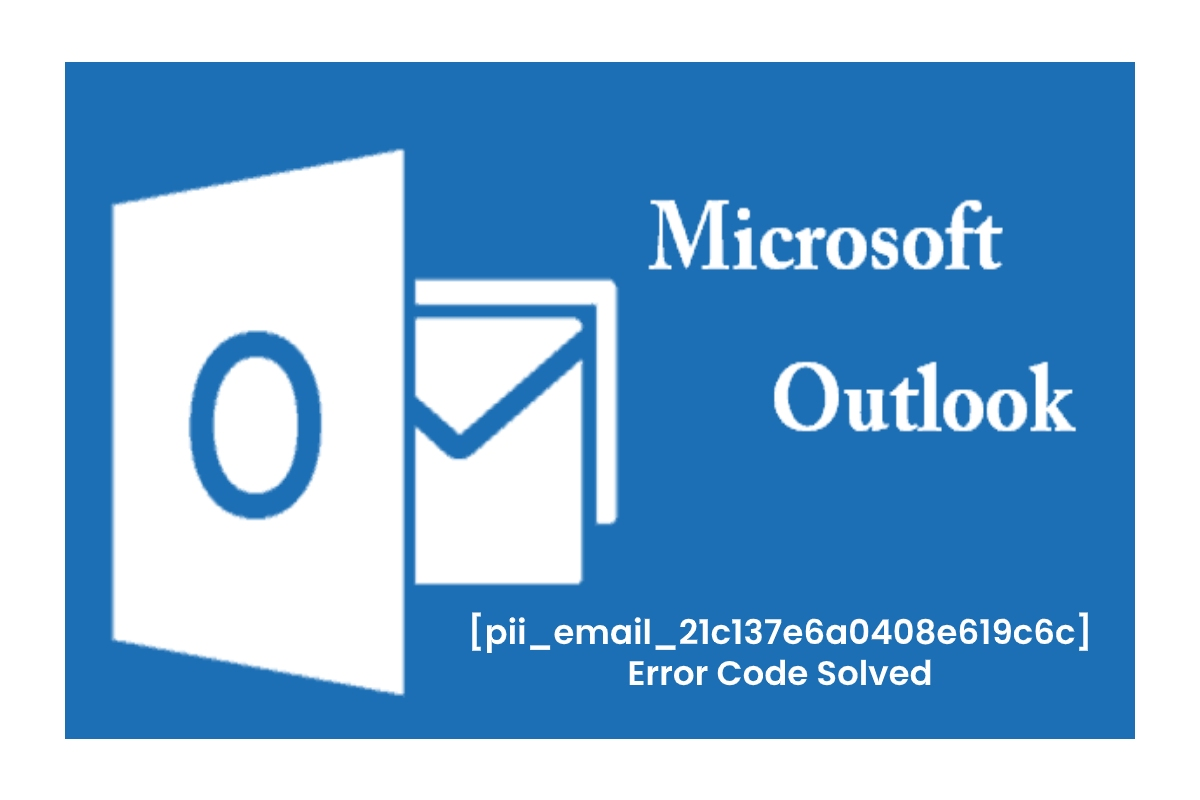 Microsoft Outlook [pii_email_21c137e6a0408e619c6c] Error Code Solved