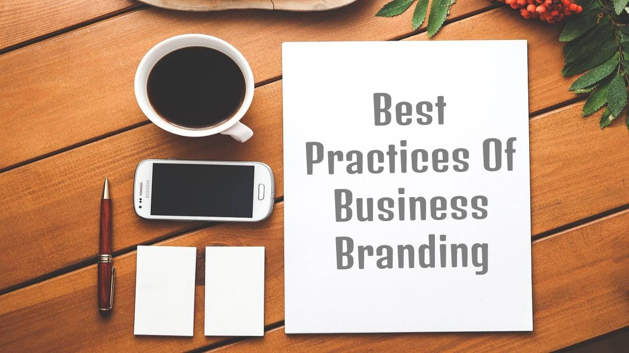 5 Best Practices Of Branding That Businesses Need To Be Aware Of