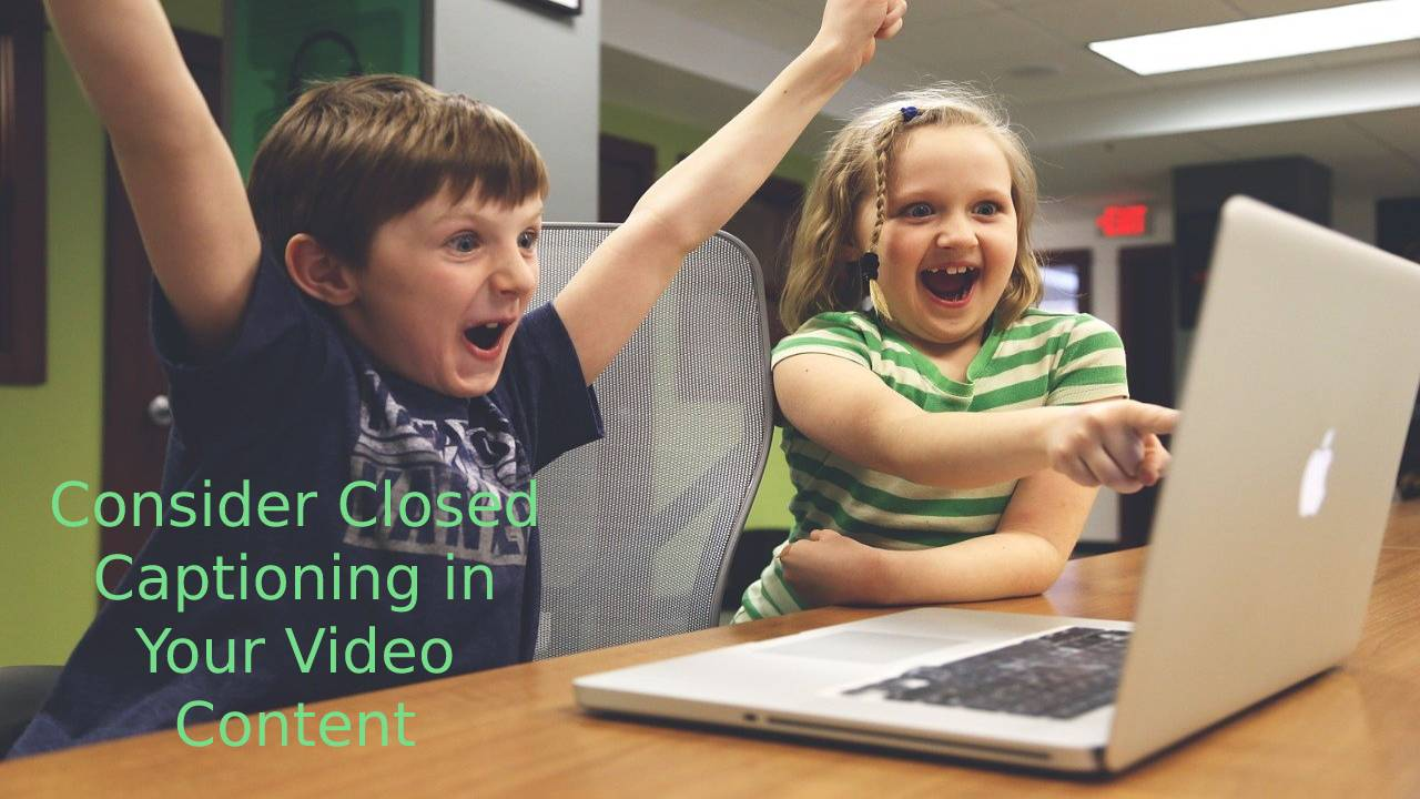 Why Should You Consider Closed Captioning in Your Video Content?
