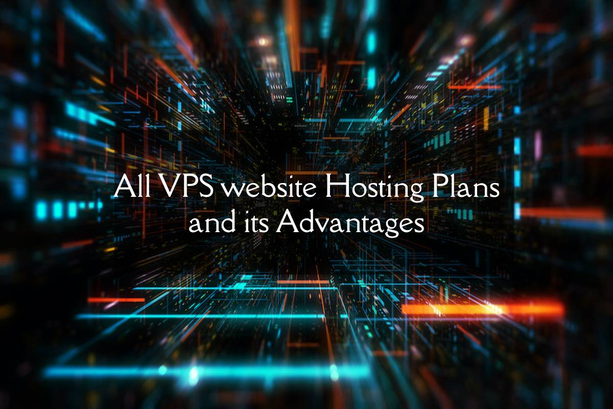 All VPS website Hosting Plans and its Advantages