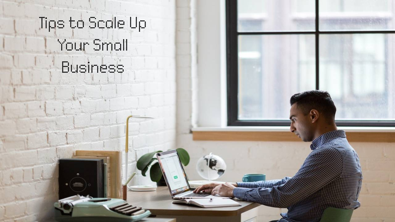 4 Tips to Scale Up Your Small Business