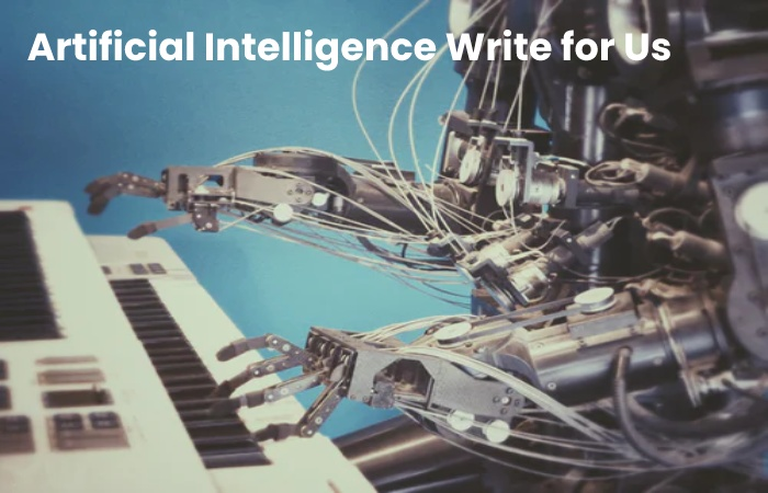 Artificial Intelligence Write for Us