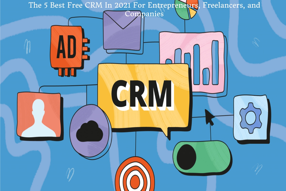 The 5 Best Free CRM In 2021 For Entrepreneurs, Freelancers, and Companies