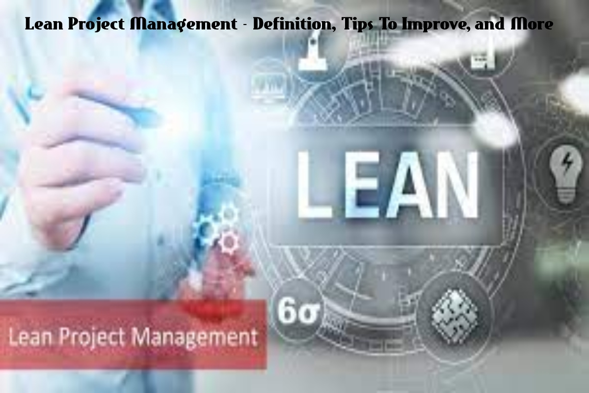 Lean Project Management – Definition, Tips To Improve, and More