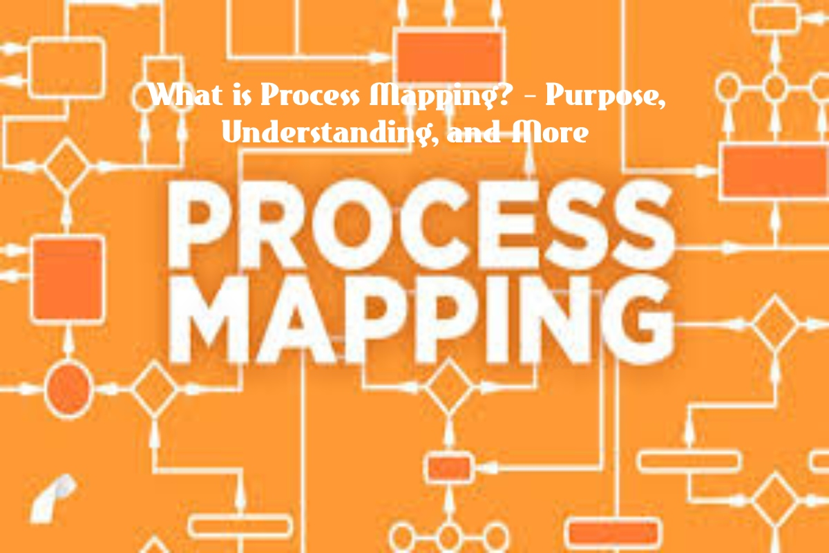 What is Process Mapping? – Purpose, Understanding, and More