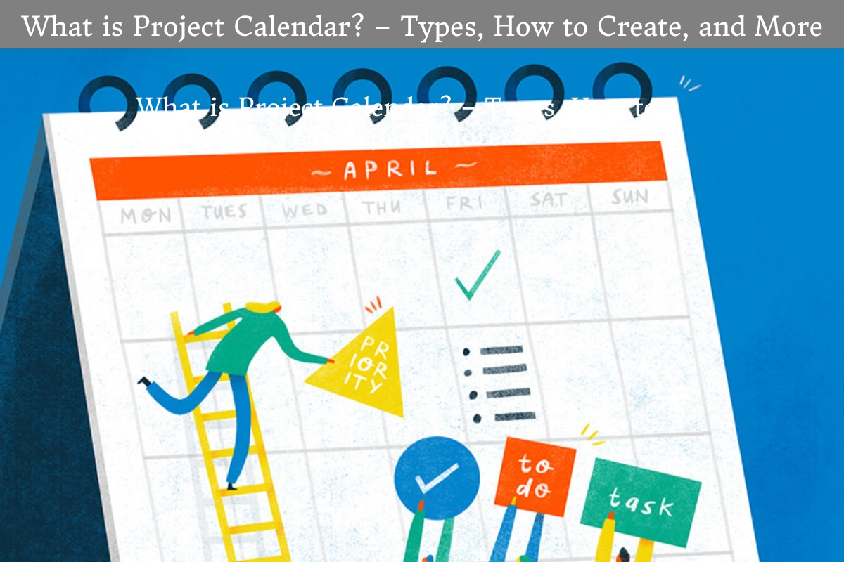 What is Project Calendar? – Types, How to Create, and More