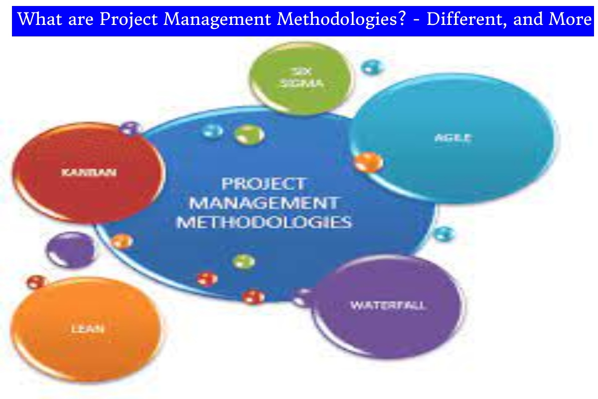 What are Project Management Methodologies? – Different, and More