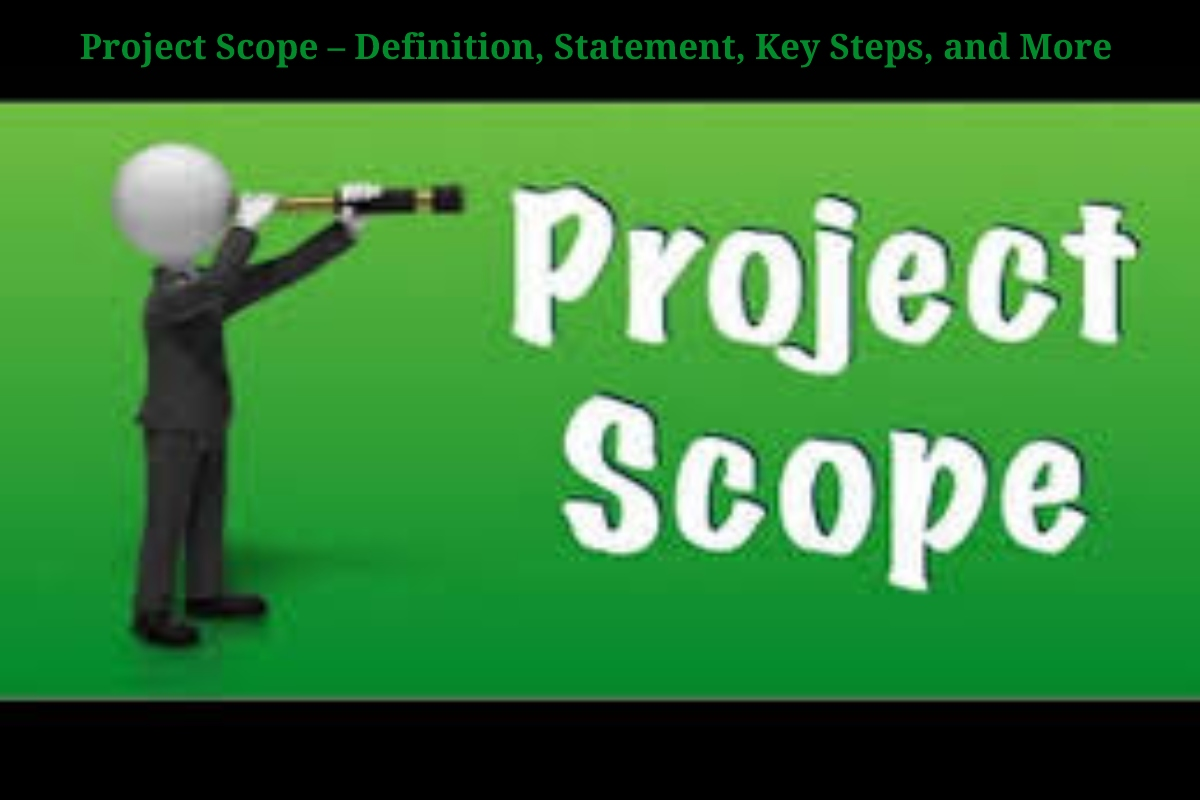 Project Scope – Definition, Statement, Key Steps, and More
