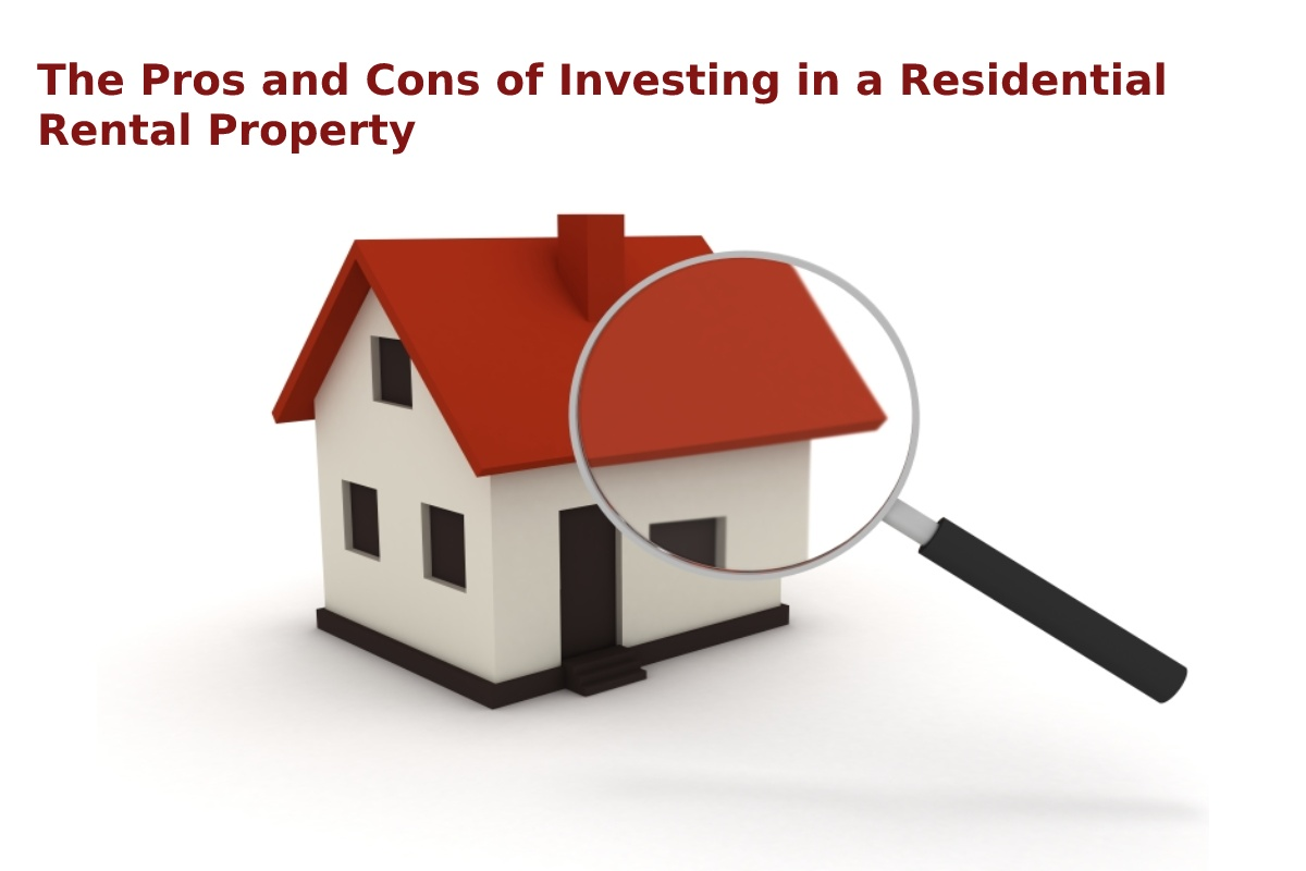 The Pros and Cons of Investing in a Residential Rental Property