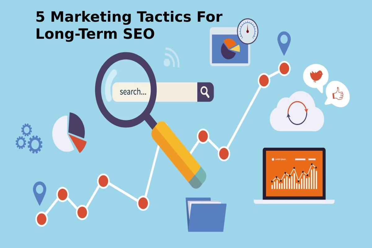 5 Marketing Tactics For Long-Term SEO