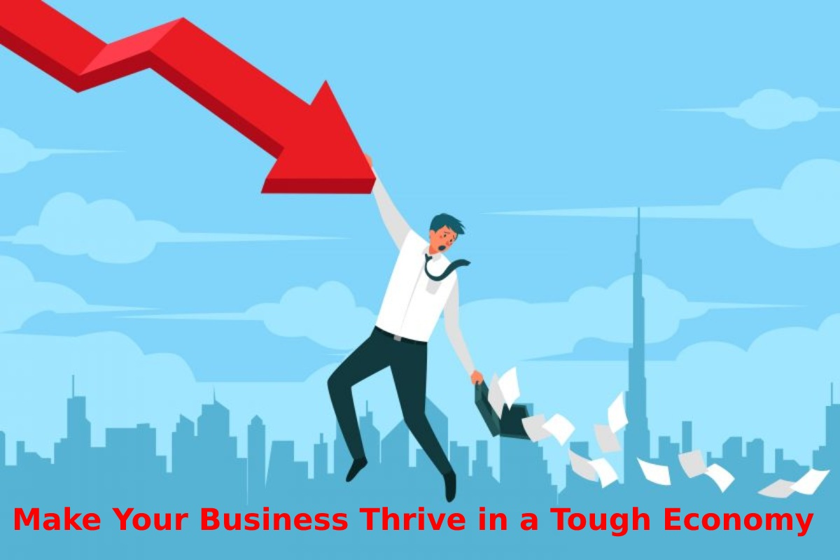 Make Your Business Thrive in a Tough Economy