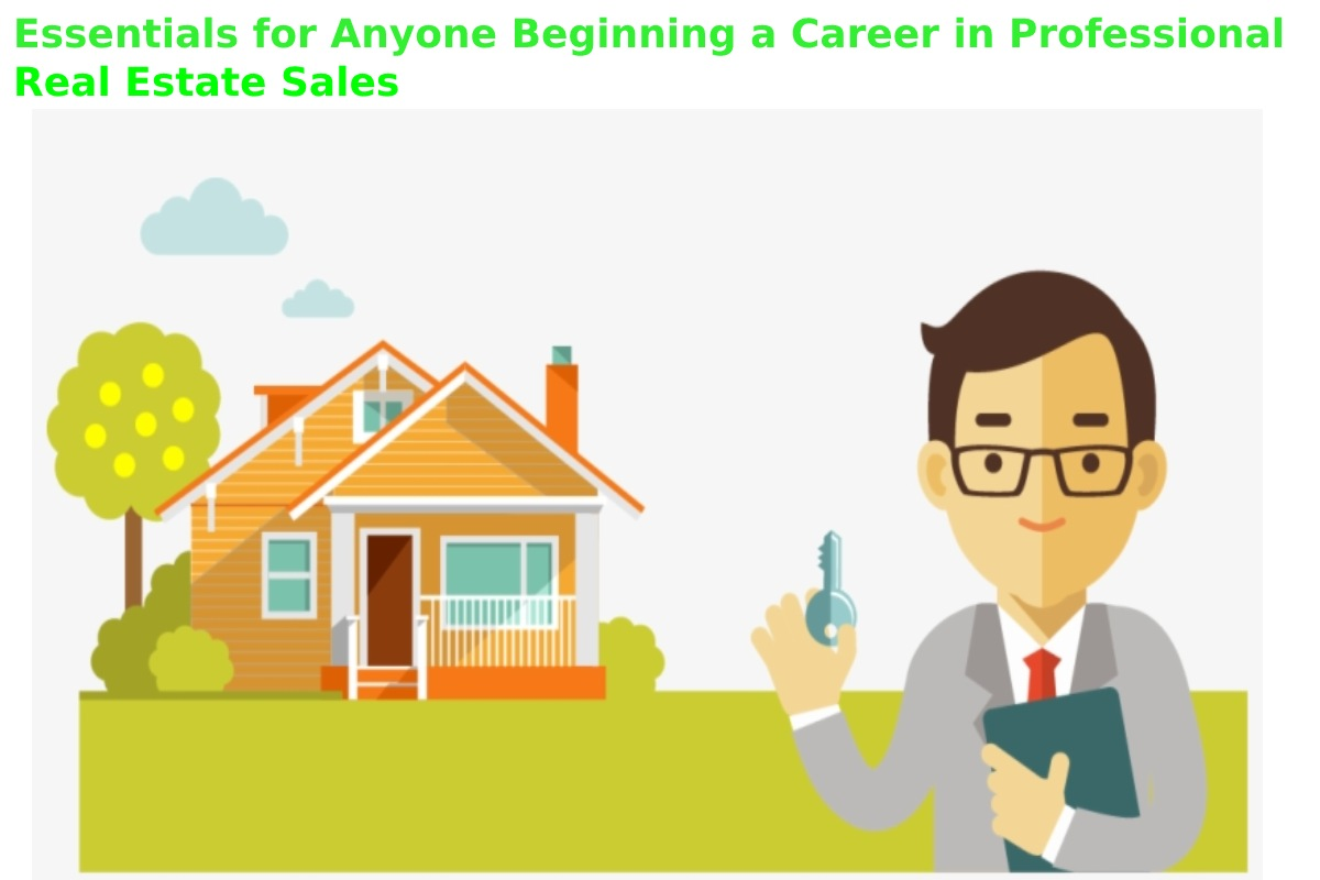 Essentials for Anyone Beginning a Career in Professional Real Estate Sales