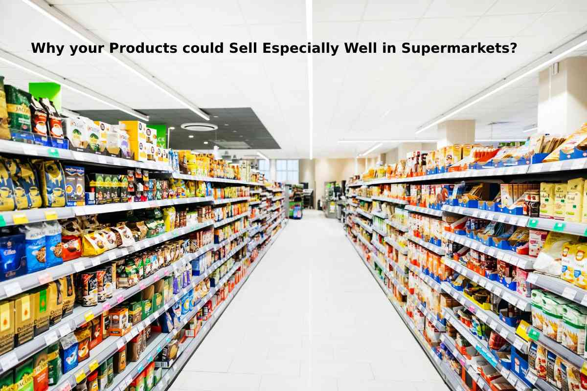 Why your Products could Sell Especially Well in Supermarkets?