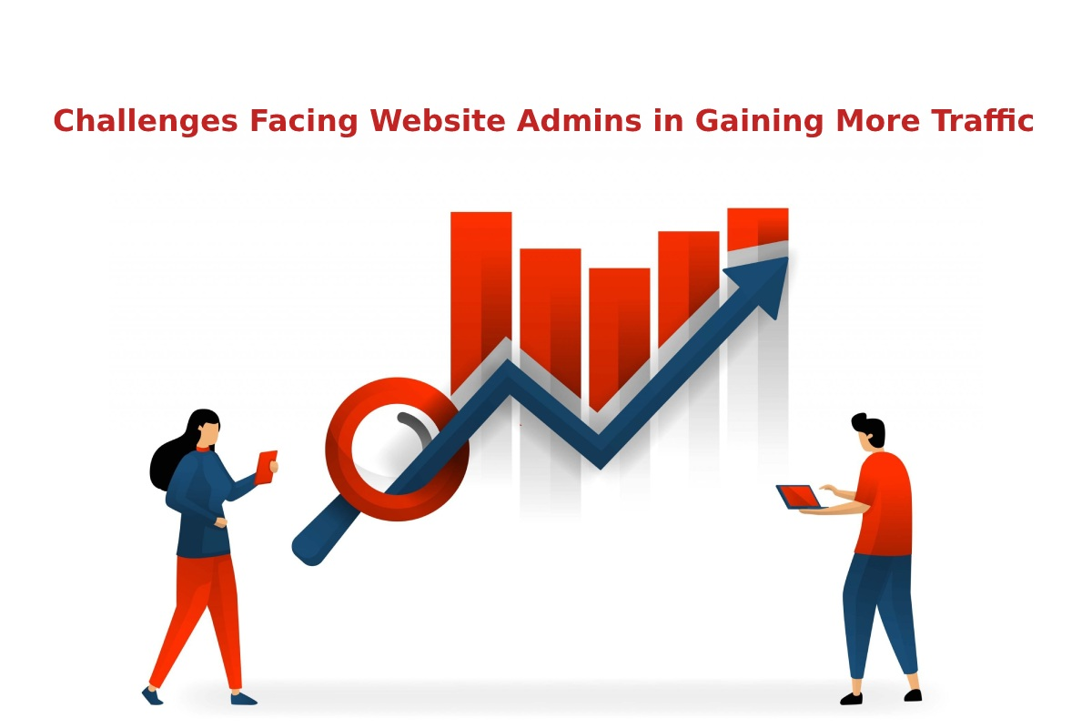 Challenges Facing Website Admins in Gaining More Traffic